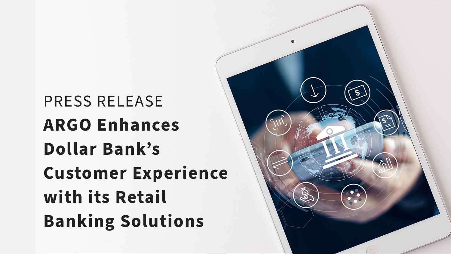 ARGO Enhances Dollar Bank's Customer Experience with its Retail Banking Solutions Press Release